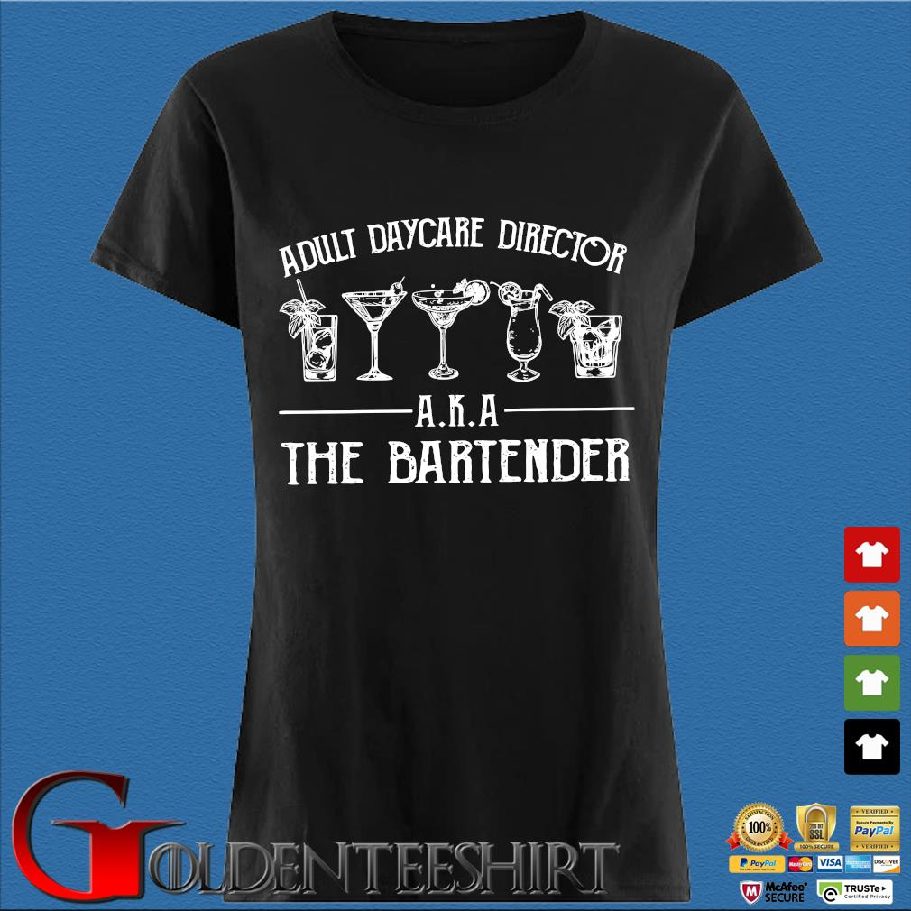 Adult Daycare Director Aka The Bartender Shirt Den Ladies