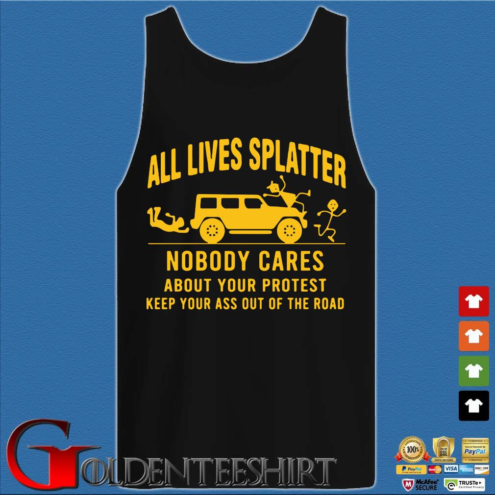 All Lives Splatter Nobody Cares About Your Protest Keep Your Ass Out Of The Road Shirt Tank top den