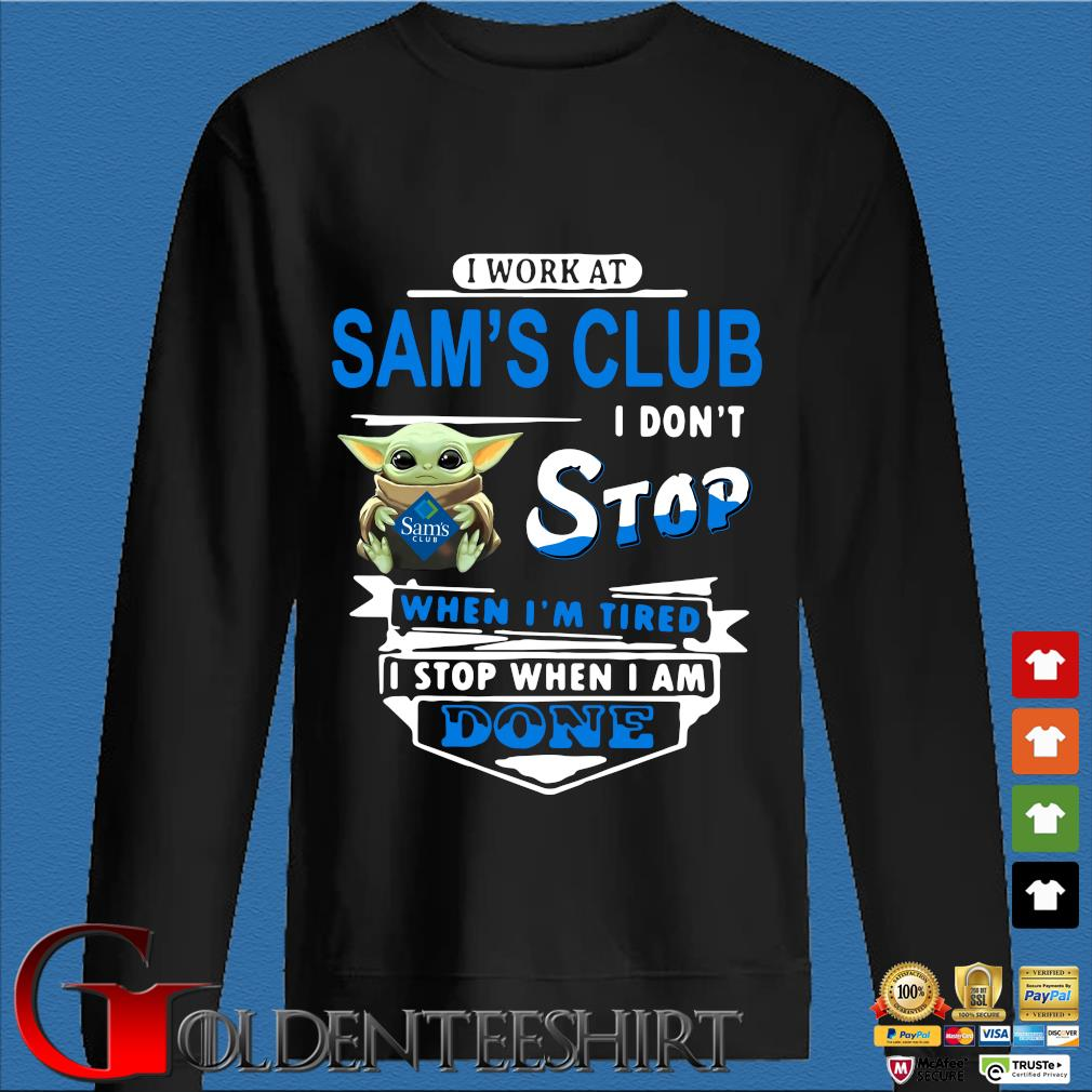Baby Yoda Hug I Work At Sam's Club I Don't Stop When I'm Tired I Stop When I Am Done Shirt Den Sweater