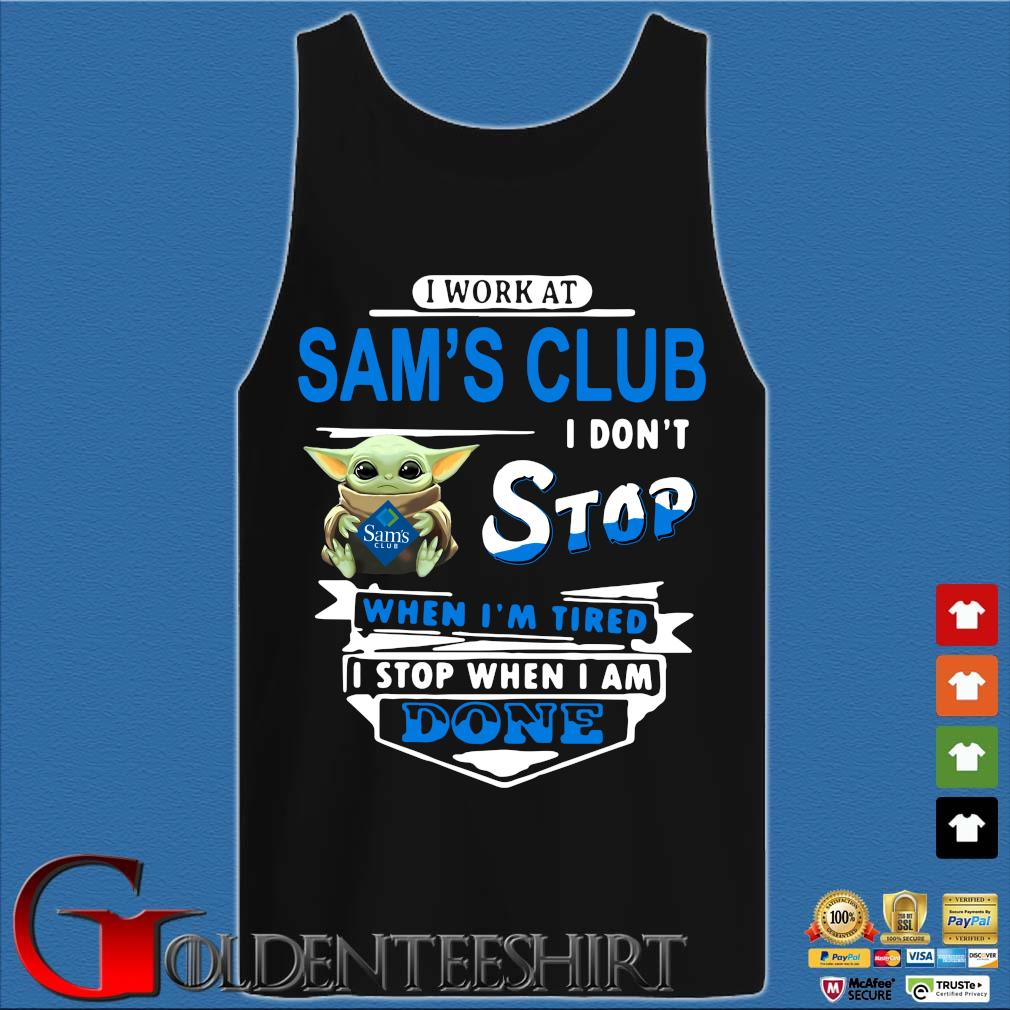 Baby Yoda Hug I Work At Sam's Club I Don't Stop When I'm Tired I Stop When I Am Done Shirt Tank top den