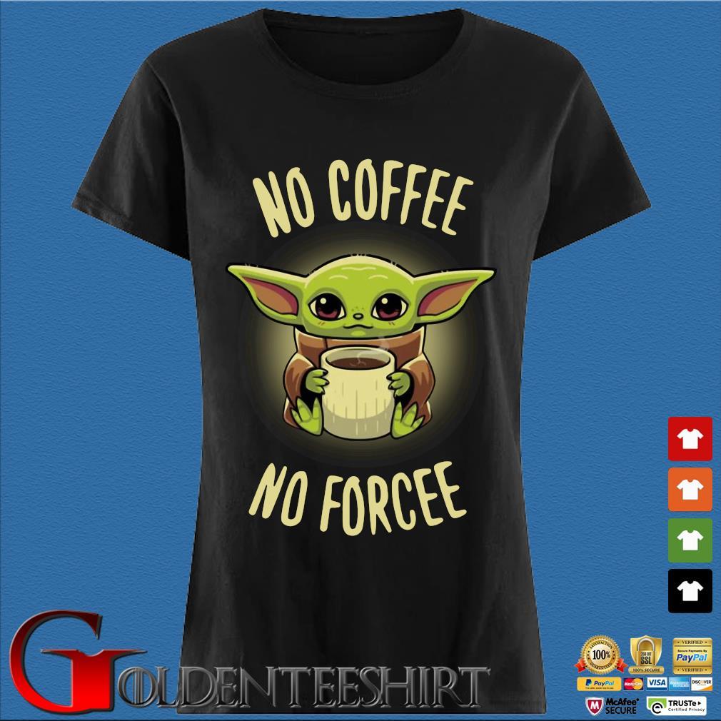 Baby Yoda No Coffee No Forcee Shirt Den Ladies