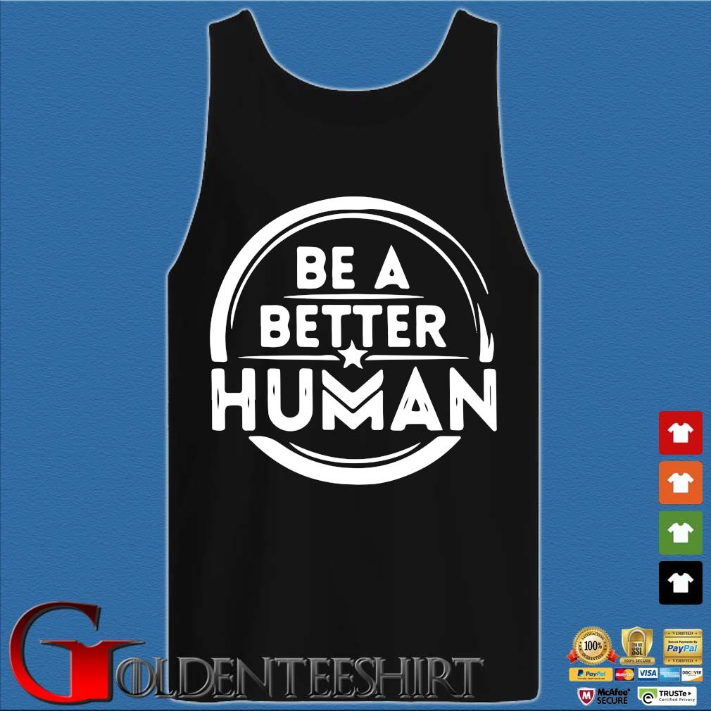 Be a better human s Tank top den