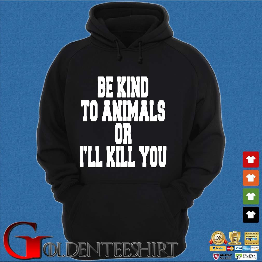 Be kind to animals or I'll kill you s Hoodie đen
