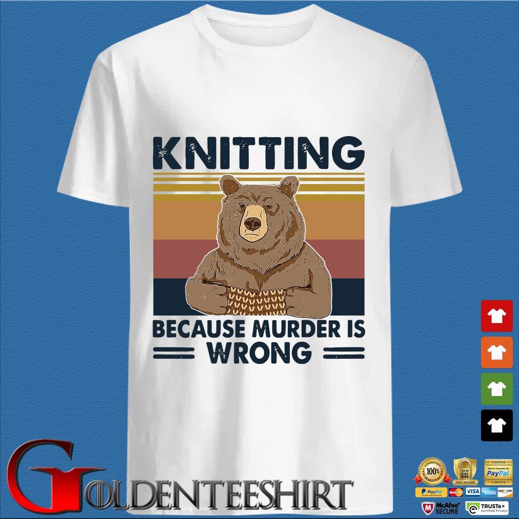Bear knitting because murder is wrong vintage shirts
