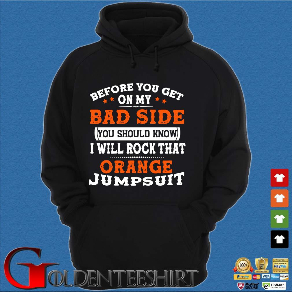 Before You Get On My Bad Side You Should Know I Will Rock That Orange Jumpsuit Shirt Hoodie đen