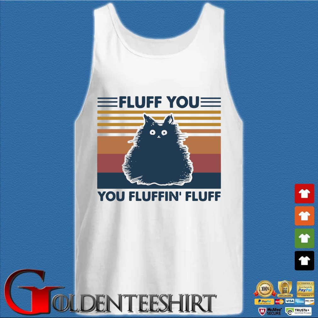 Black cat fluff you you fluffin fluff vintage shirts Tank top trắng