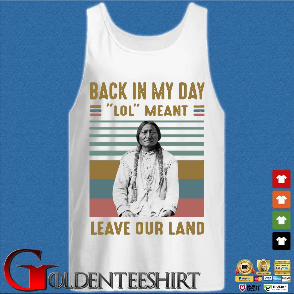 Black In My Day Lol Meant Leave Our Land Vintage Shirt Tank top trắng