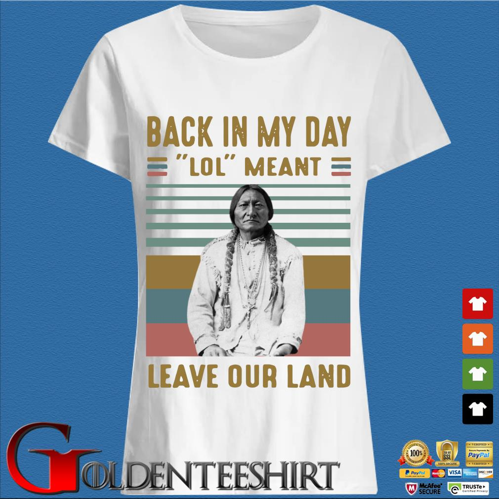Black In My Day Lol Meant Leave Our Land Vintage Shirt Trang Ladies