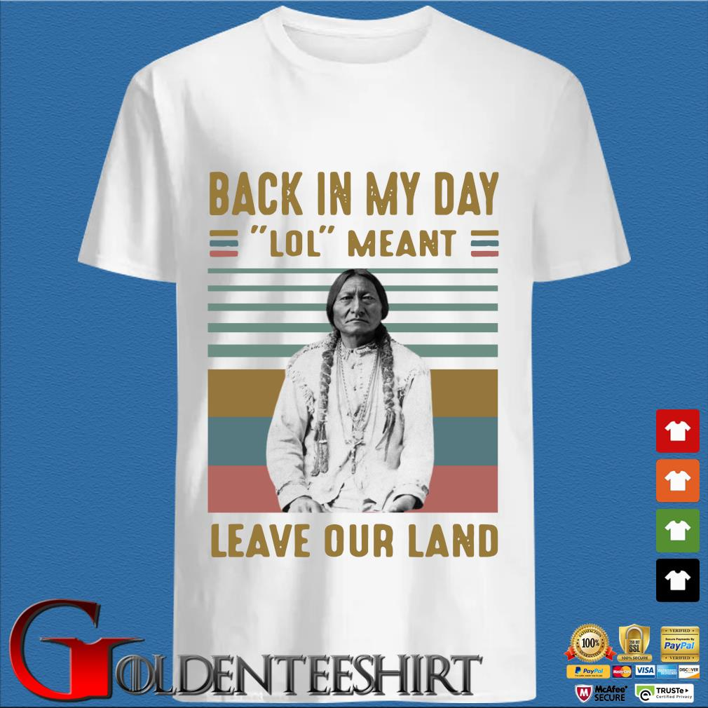 Black In My Day Lol Meant Leave Our Land Vintage Shirt