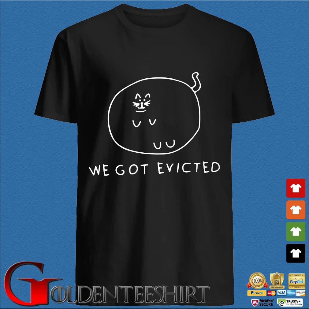 Cat we got evicted shirt