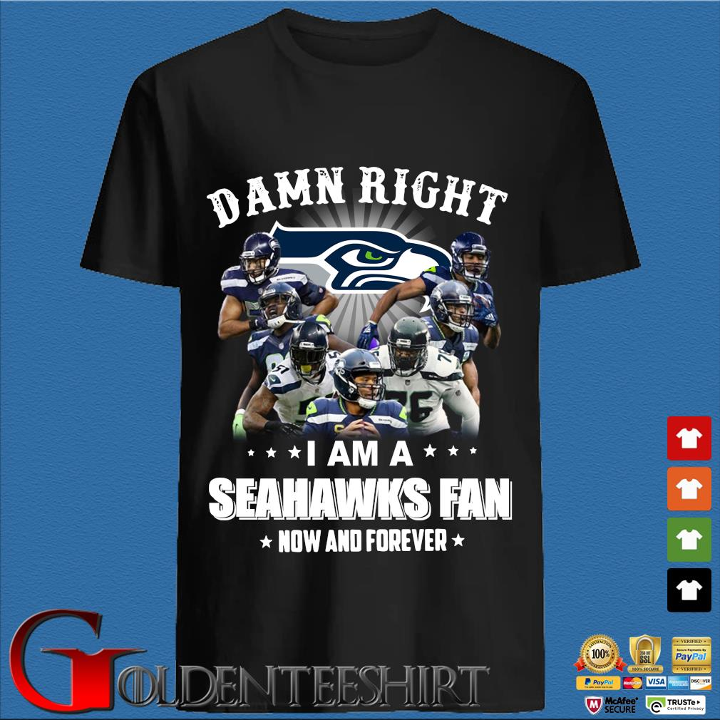 Damn right I am a Seahawks fan how and forever shirt