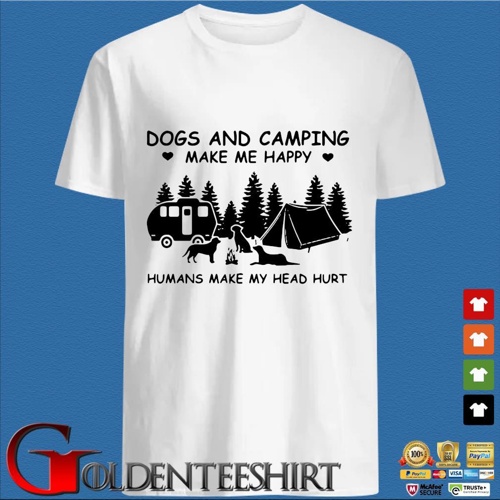 Dog And Camping Make Me Happy Humans Make My Head Hurt Tee Shirt