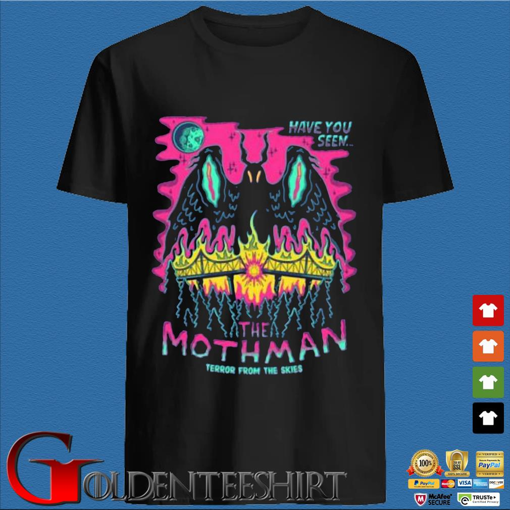 Have You Seen The Mothman Terror From The Skies Shirt