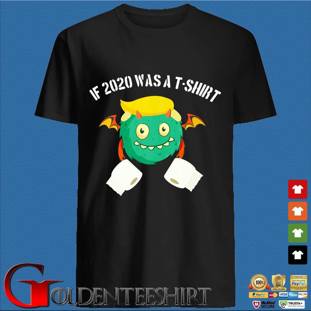 If 2020 Was A T-shirt Shirt