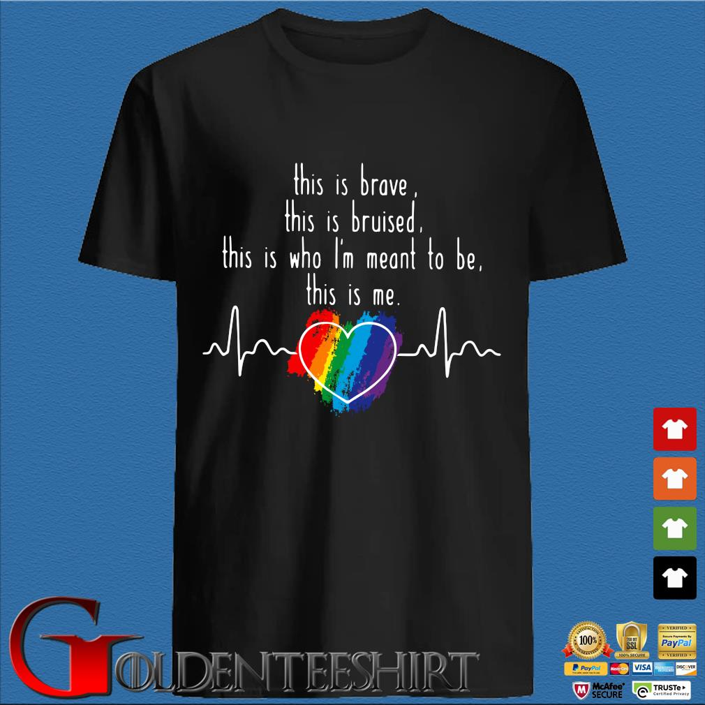 LGBT This Is Brave This Is Bruised This Is Who I'm Meant To Be This Is Me Heartbeat Heart Autism Shirt