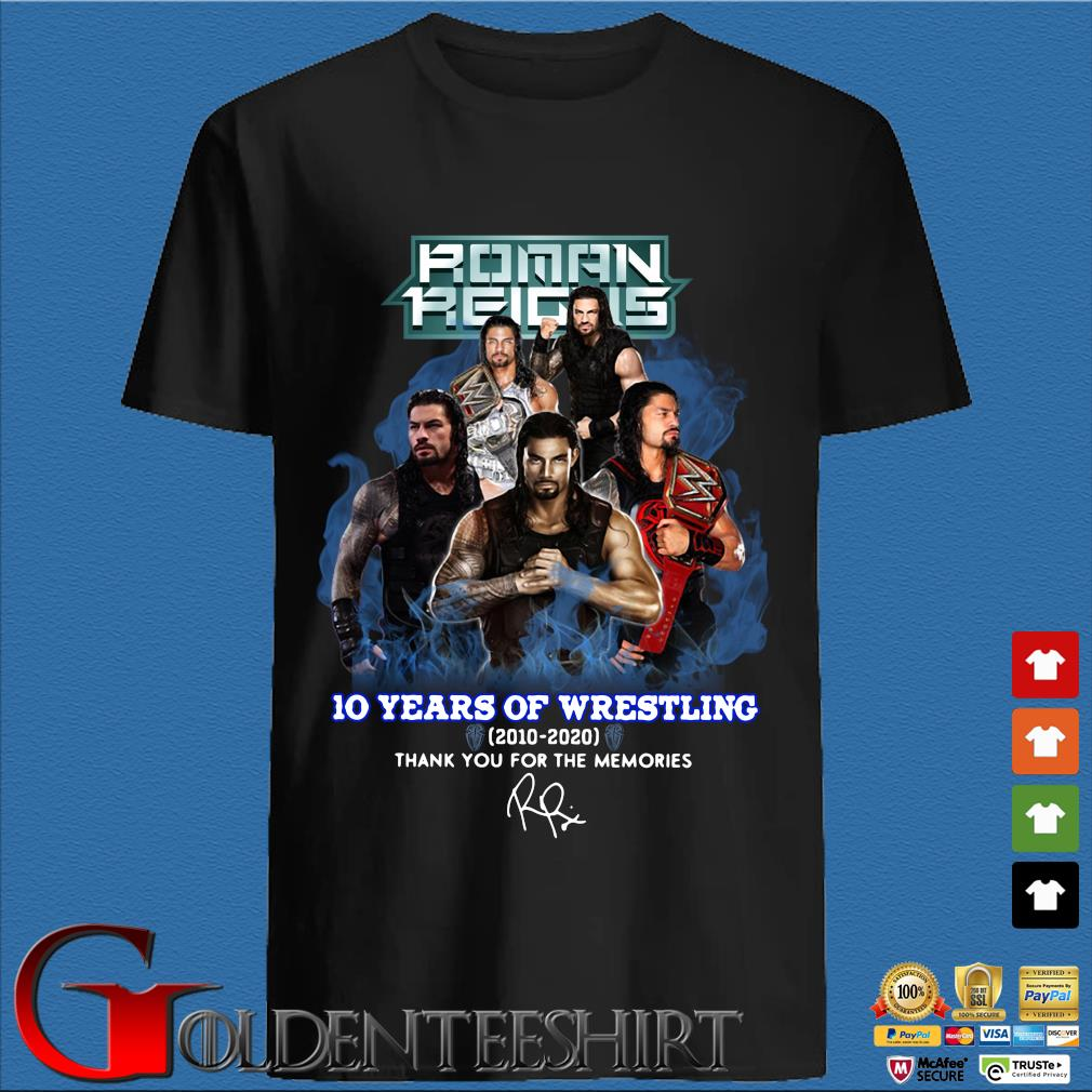 Roman Reigns 10 Years Of Wrestling 2010-2020 Thank You For The Memories Signature Shirt