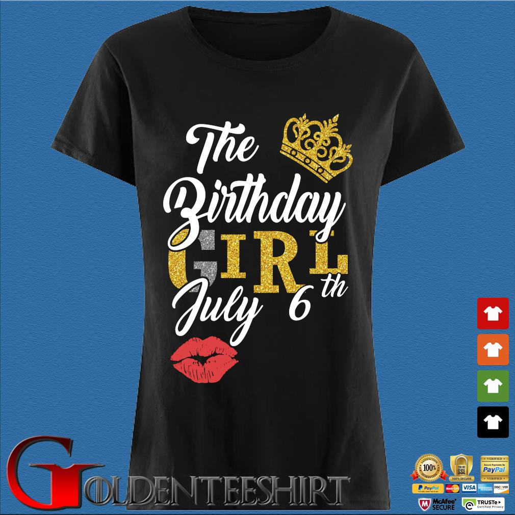 The Birthday Girl July 6th Tee Shirt Den Ladies