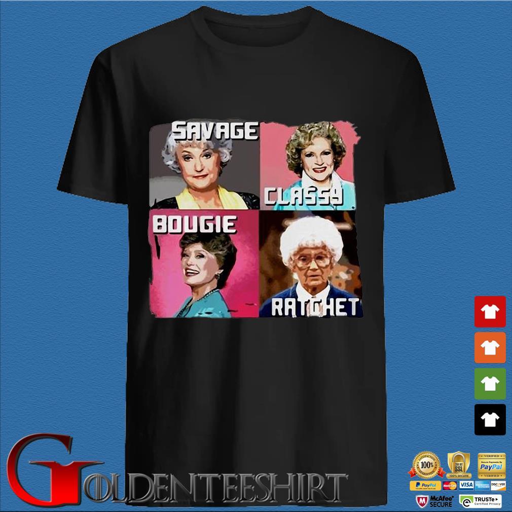 The Golden Girls Savage Classy Bougie Ratchet Shirts