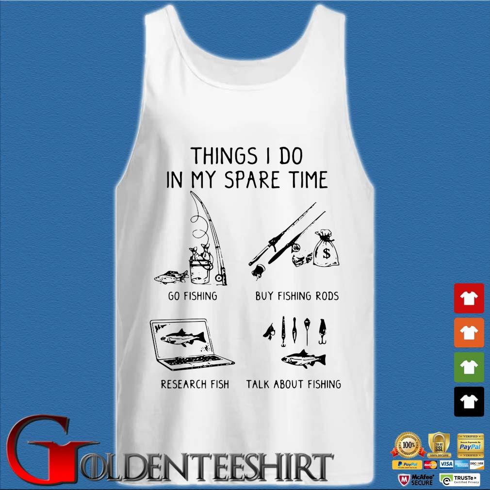 Things I do in my spare time go fishing buy fishing rods research fish talk about fishing s Tank top trắng