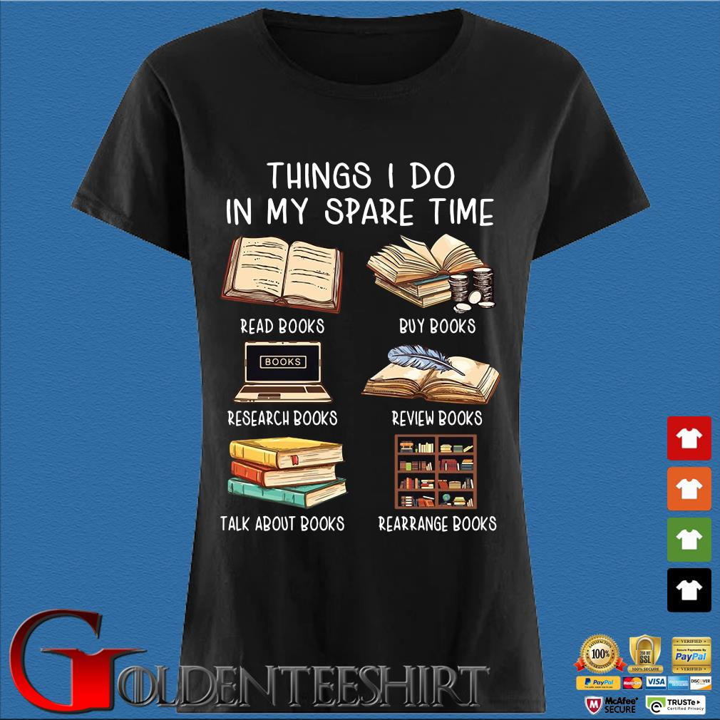 Things I Do In My Spare Time Read Books Buy Books Shirts Den Ladies