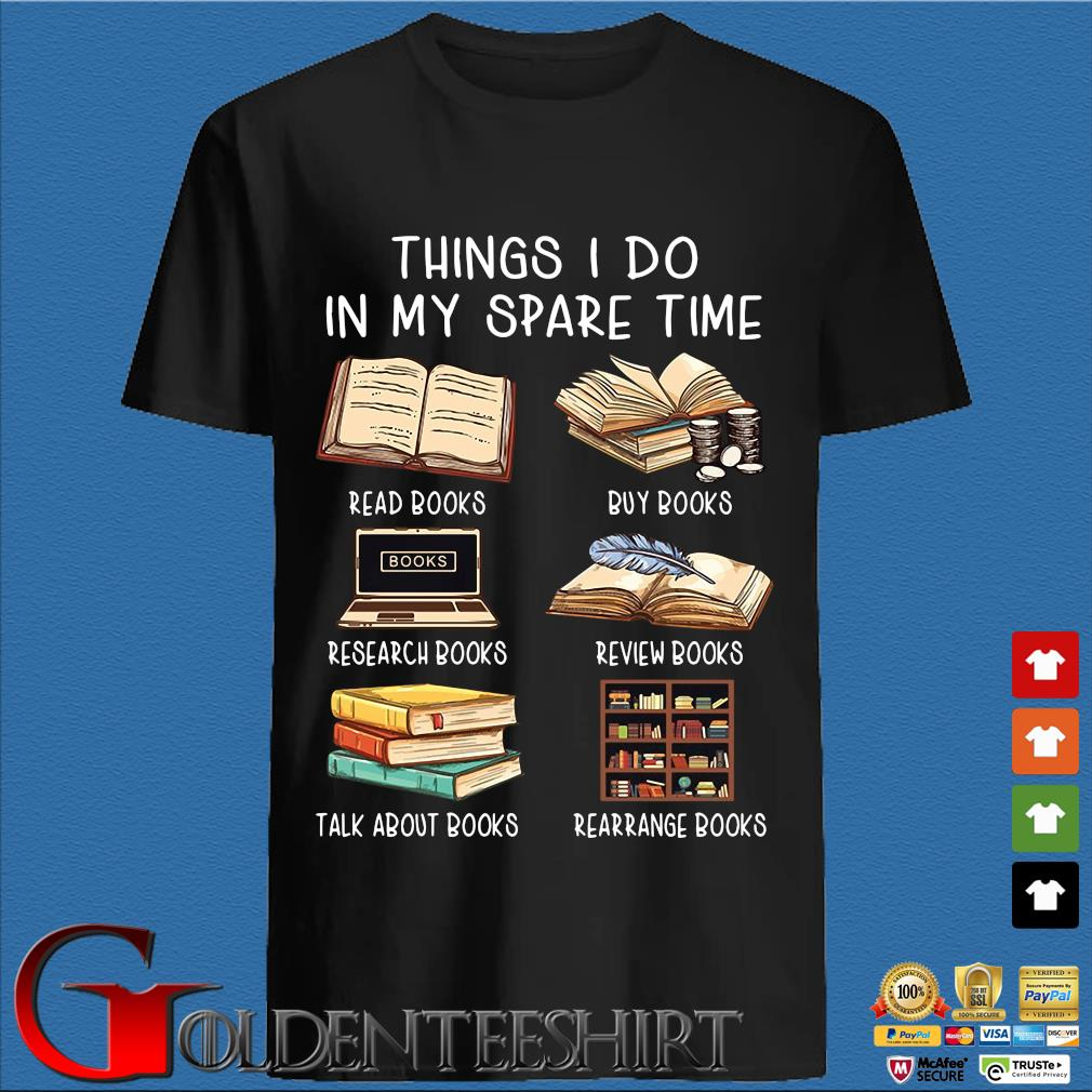 Things I Do In My Spare Time Read Books Buy Books Shirts