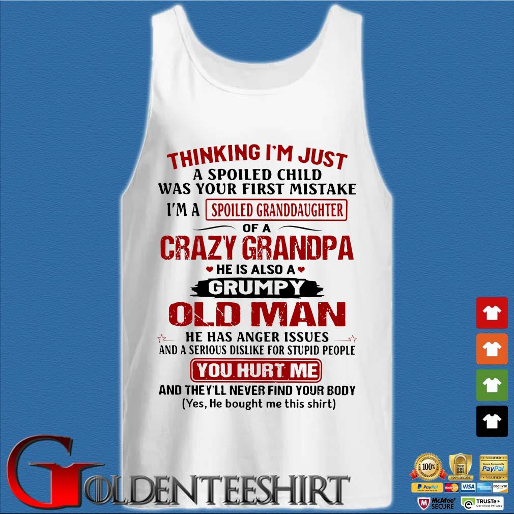 Thinking I'm Just A Spoiled Child Was Your First Mistake I'm A Spoiled Granddaughter Of A Crazy Grandpa Shirt Tank top trắng
