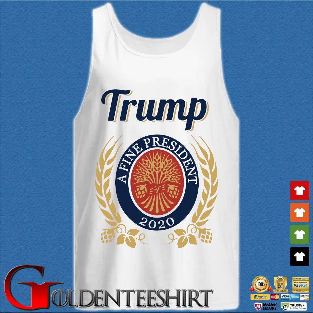 Trump A Fine President 2020 Miller Lite Shirt Tank top trắng