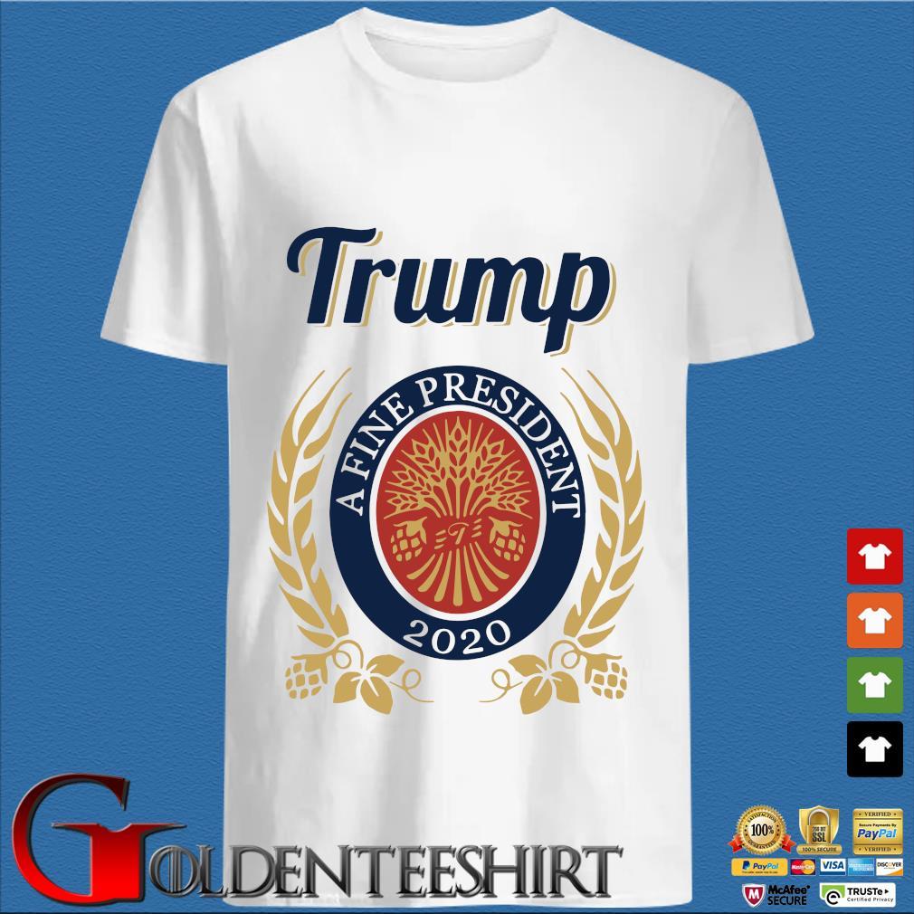 Trump A Fine President 2020 Miller Lite Shirt