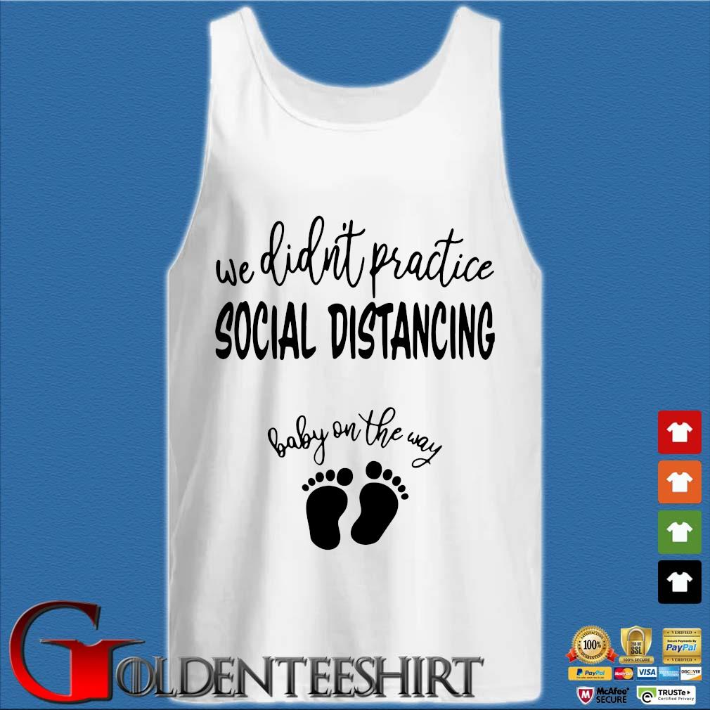 We didn't practice social distancing baby on the way s Tank top trắng