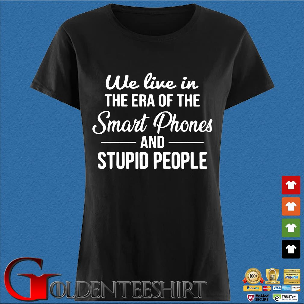 We live in the era of the smart phones and stupid people s Den Ladies