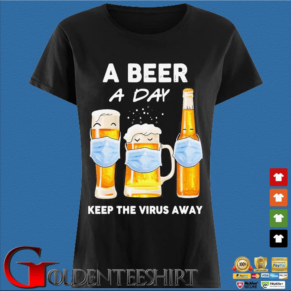 A Beer A Day Keep The Virus Away Shirt Den Ladies