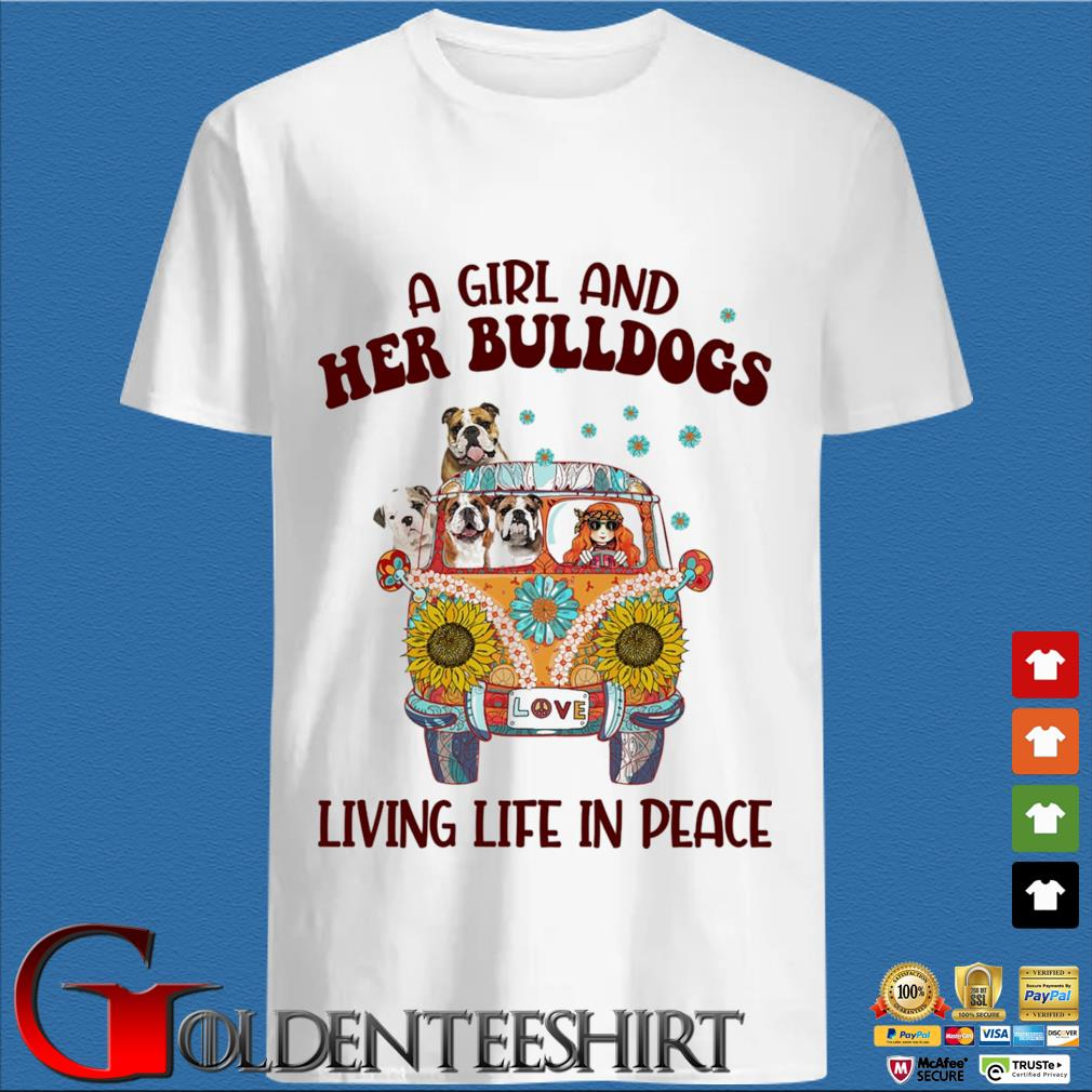 A Girl and Her Bulldogs living life in peace shirt
