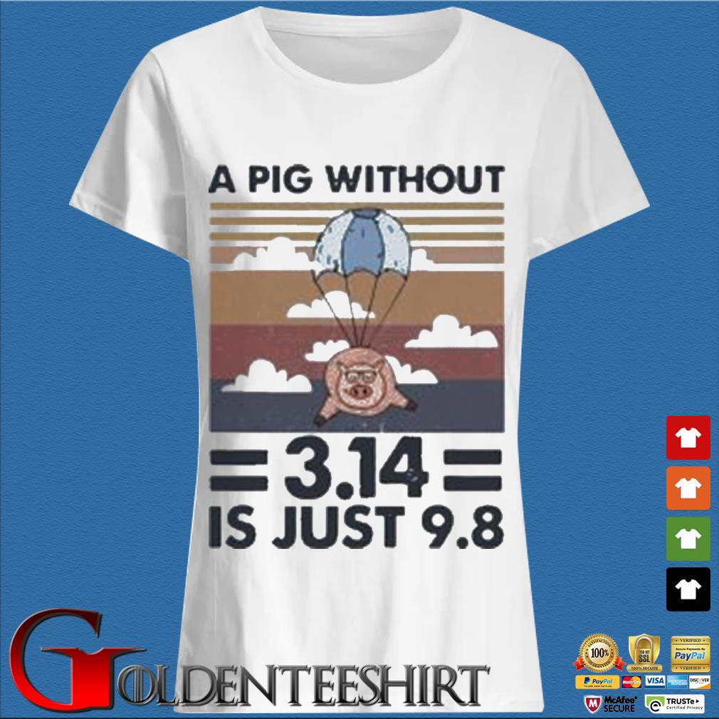 A Pig Without 314 Is Just 98 Vintage Shirt Trang Ladies