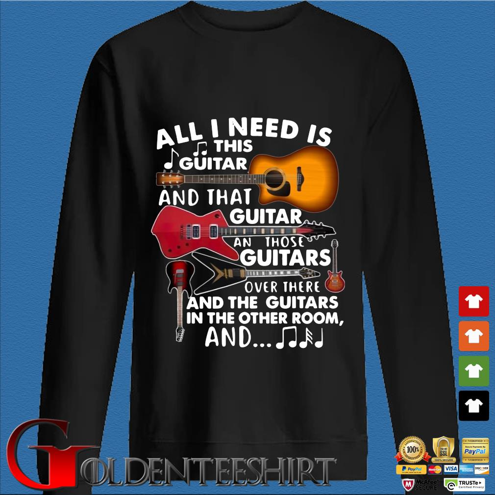All I need is this guitar and that guitar and those guitars over there and the guitars in the other s Den Sweater