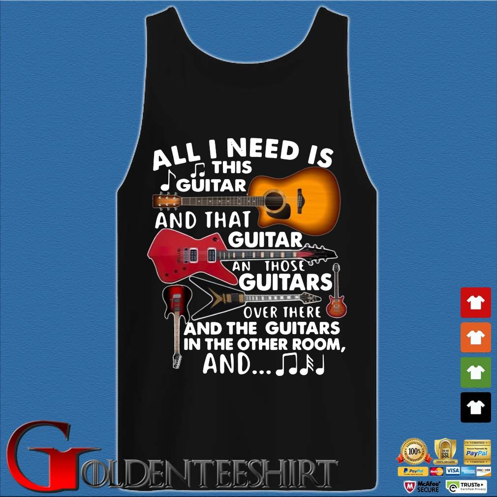 All I need is this guitar and that guitar and those guitars over there and the guitars in the other s Tank top den