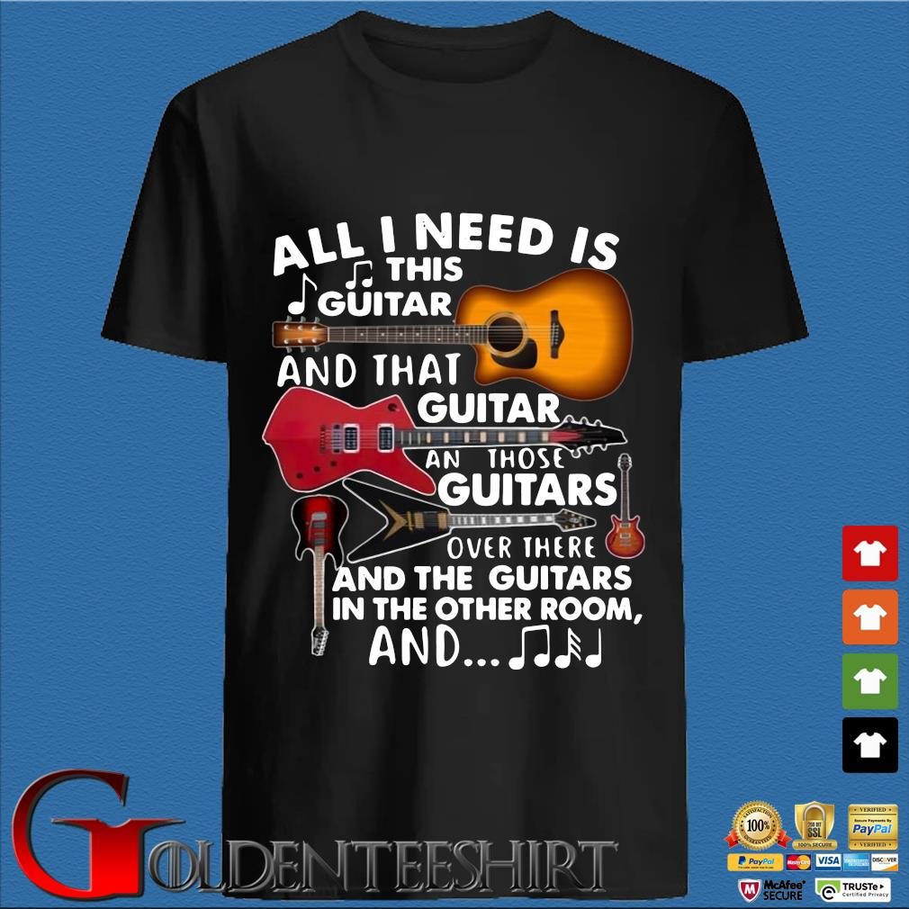 All I need is this guitar and that guitar and those guitars over there and the guitars in the other shirt