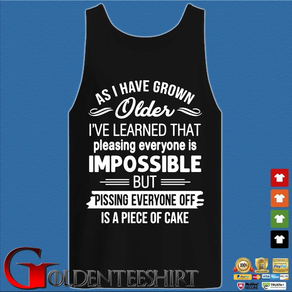 As i've grown older i've learned that pleasing everyone is impossible s Tank top den