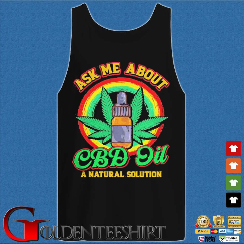 Ask Me About CBD Oil A Natural Solution Cannabidiol s Tank top den