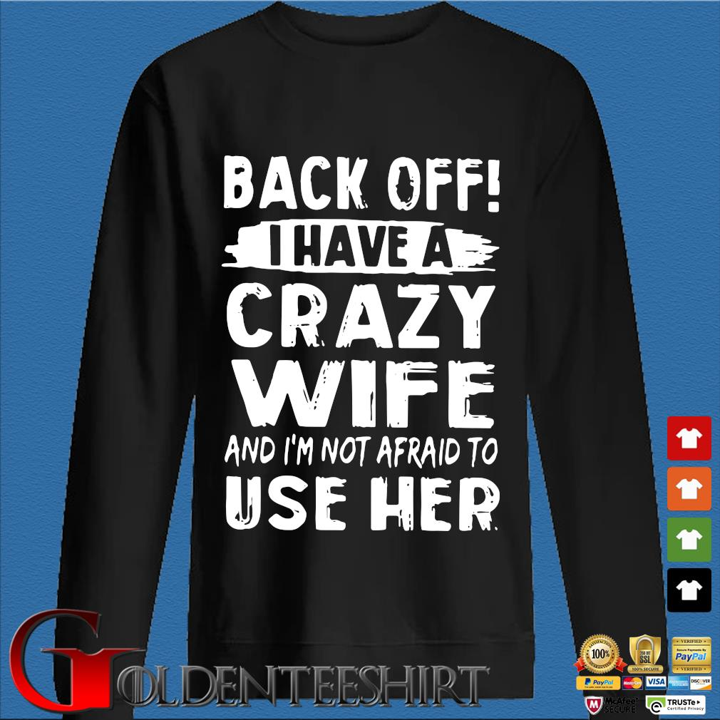 Back off I have a crazy wife and i'm not afraid to use her s Den Sweater