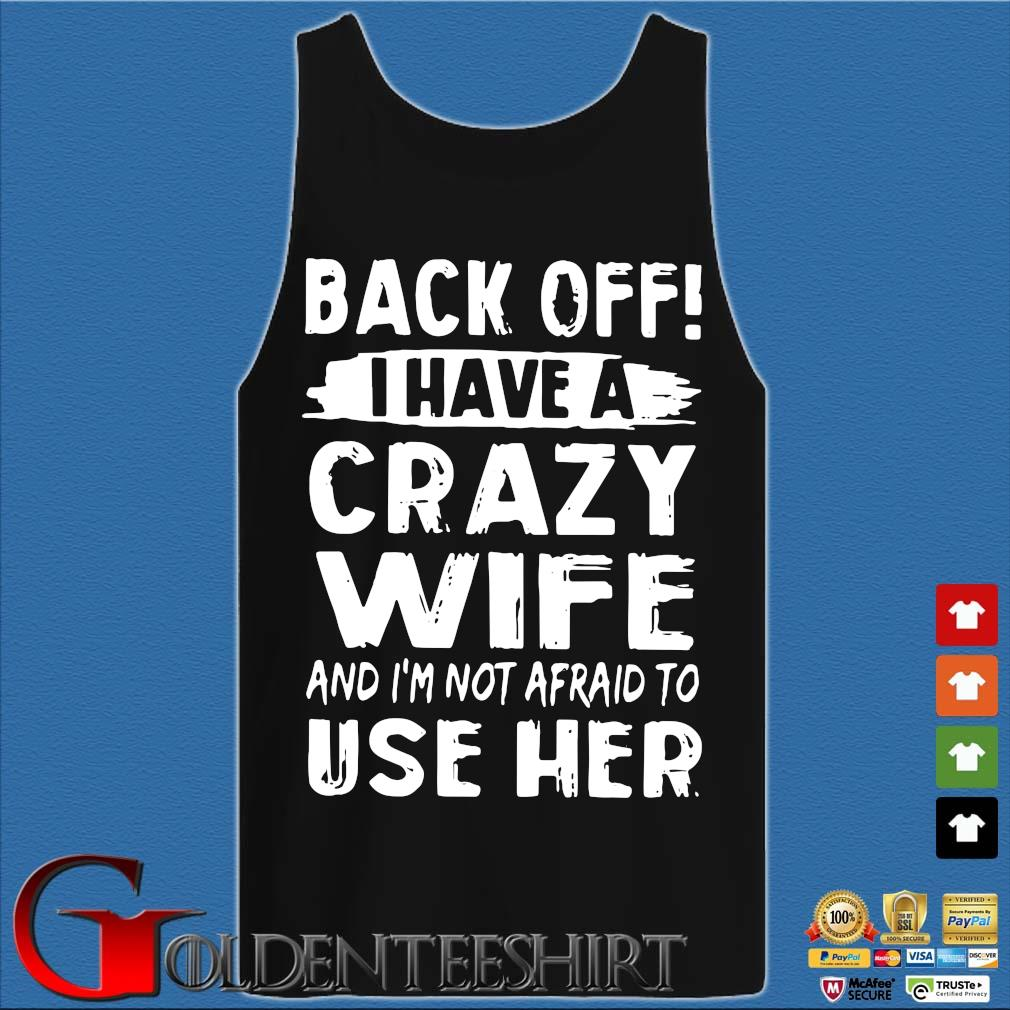 Back off I have a crazy wife and i'm not afraid to use her s Tank top den