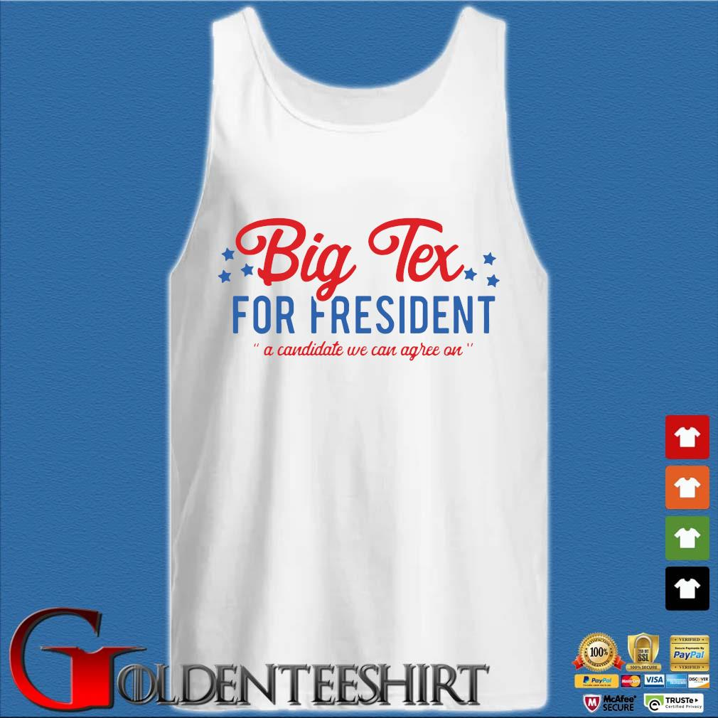 Big Tex for president a candidate we can agree on s Tank top trắng