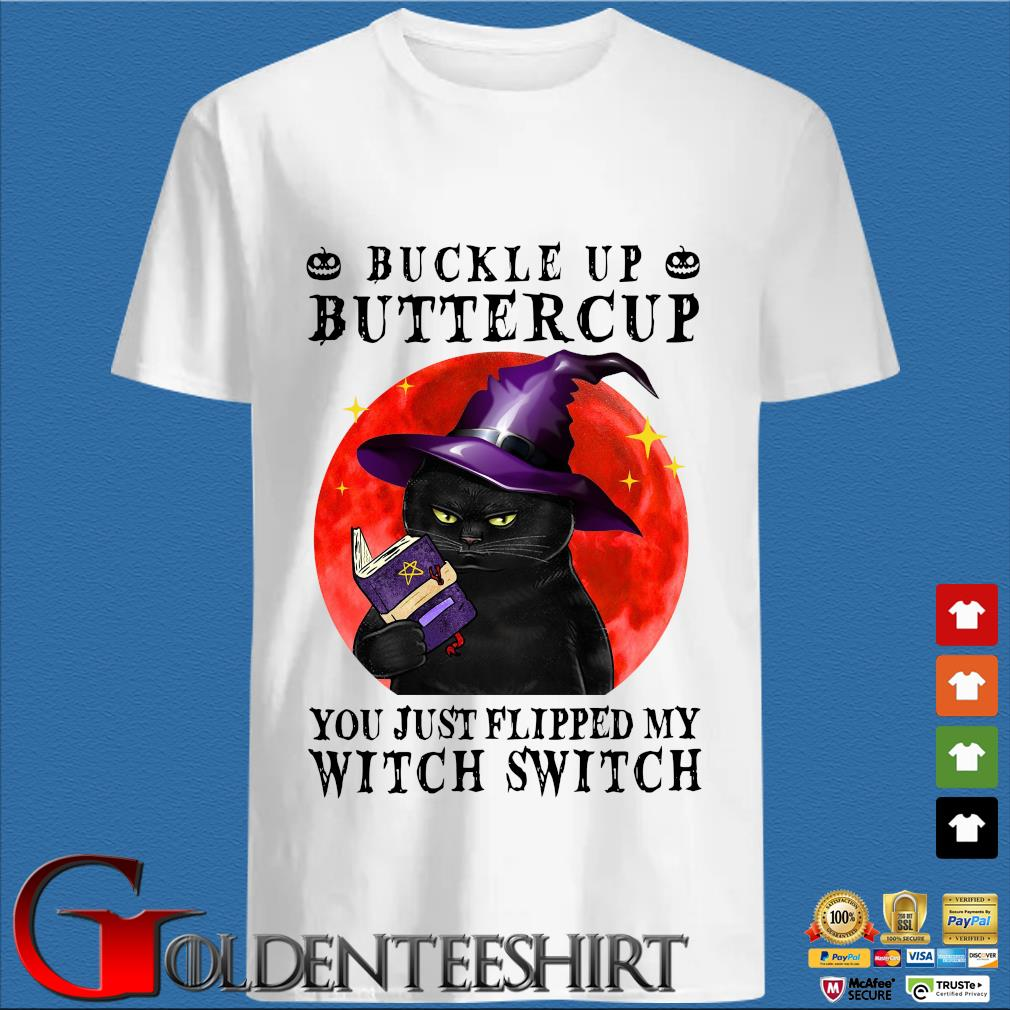 Black cat buckle up buttercup you just flipped my witch switch moon shirt