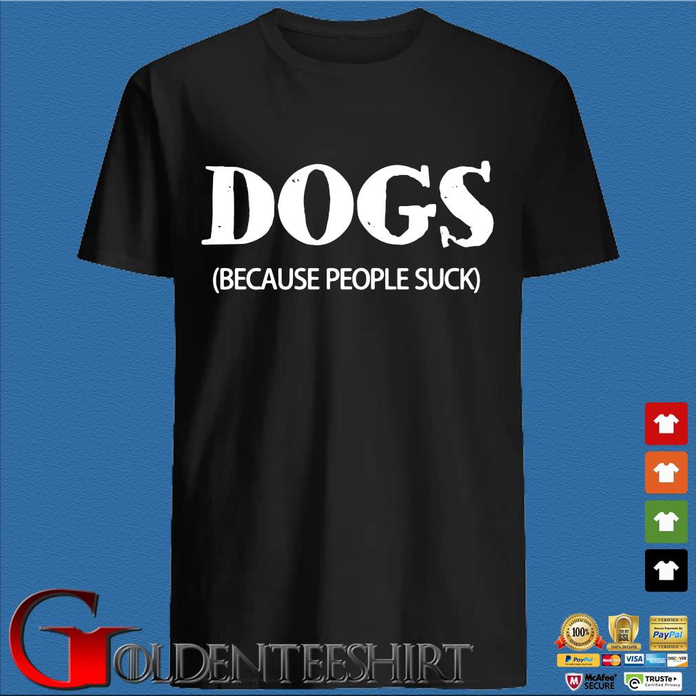 Dogs because people suck shirt