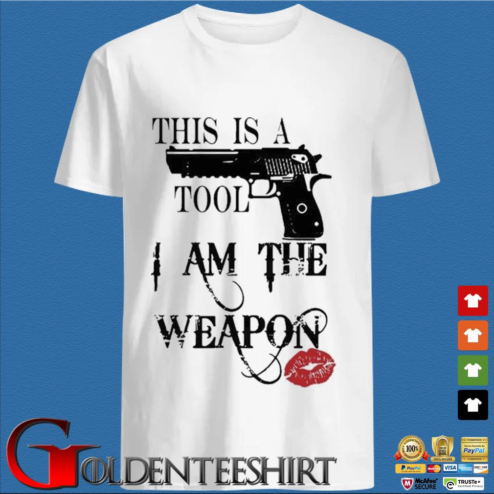 Gun This Is A Tool I Am The Weapon Lips Shirt