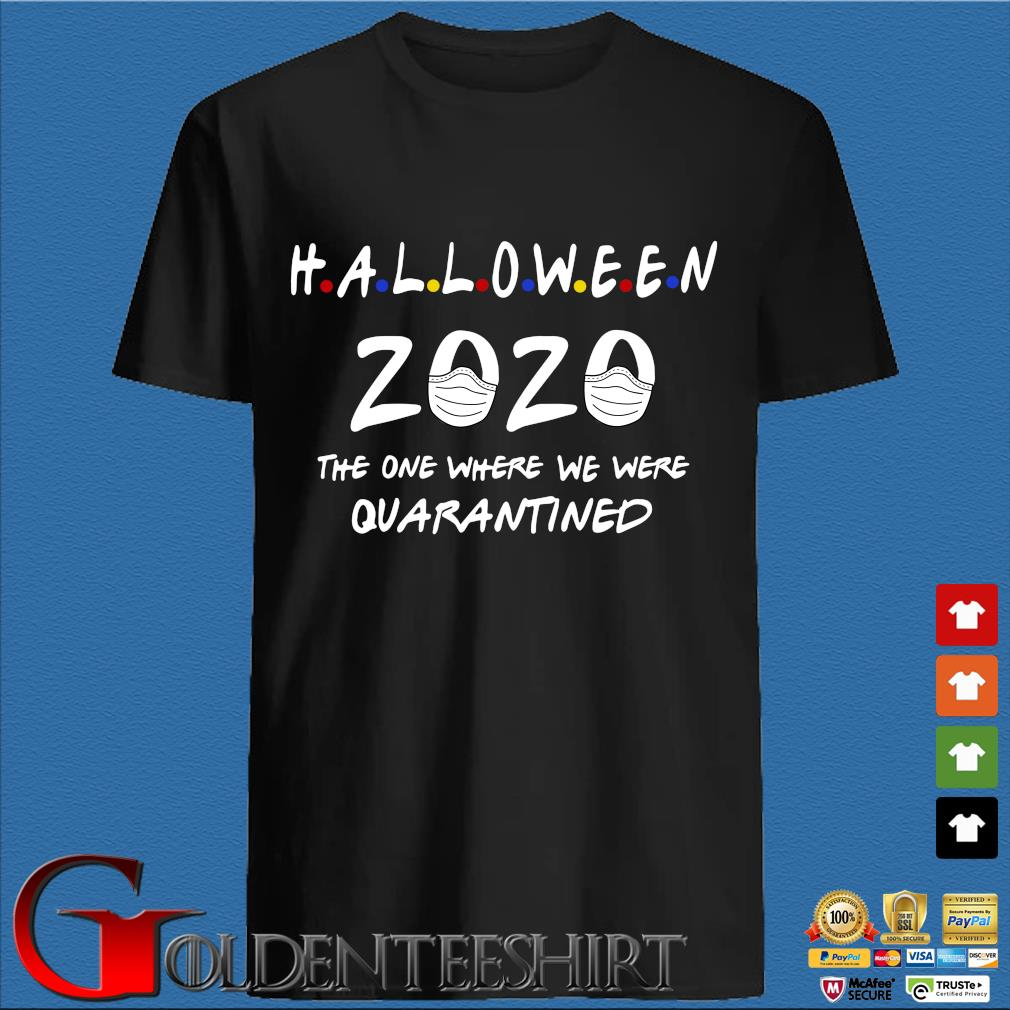 Halloween 2020 the one where we were quarantined shirt
