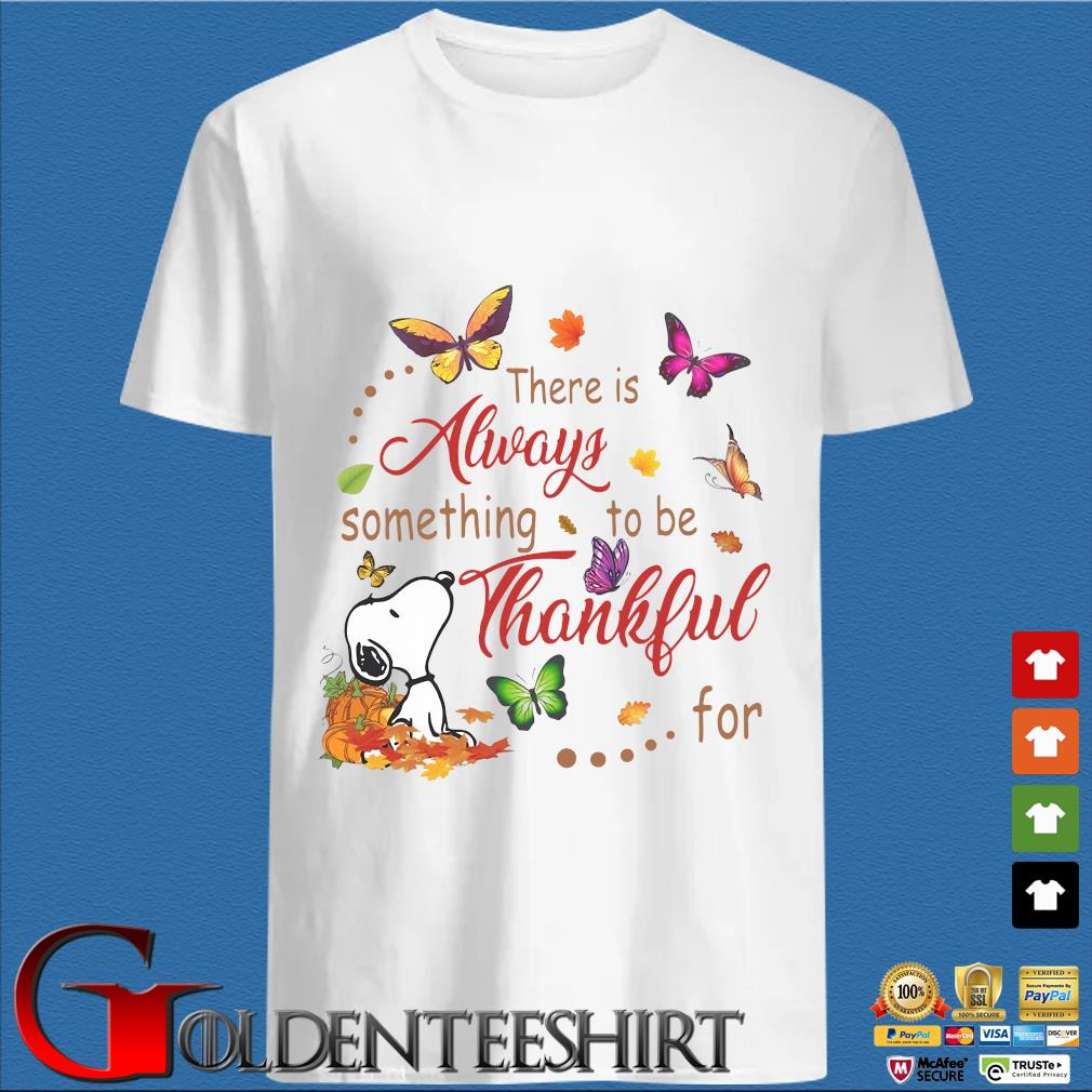 Snoopy dog there is always something to be thankful for shirt