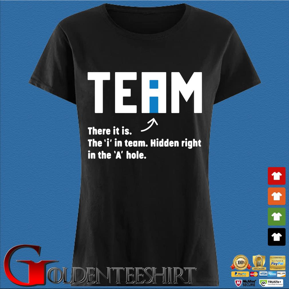 Team there it is the I in team hidden right in the A hole s Den Ladies