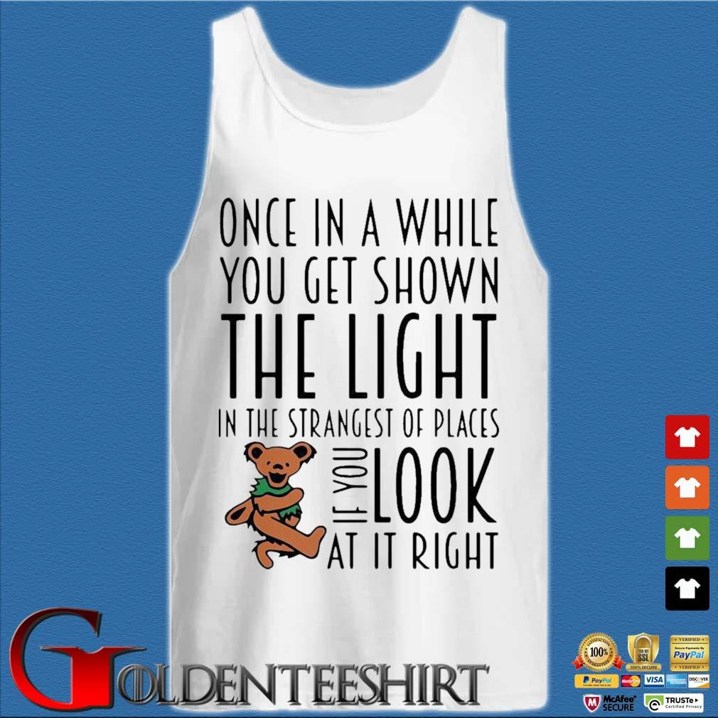 Teddy One In A While You Get Shown The Light In The Strangest Of Places If You Look At It Right Shirt Tank top trắng