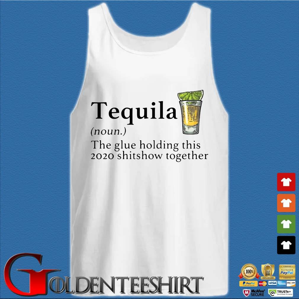 Tequila the glue holding this 2020 shitshow together s Tank top trắng