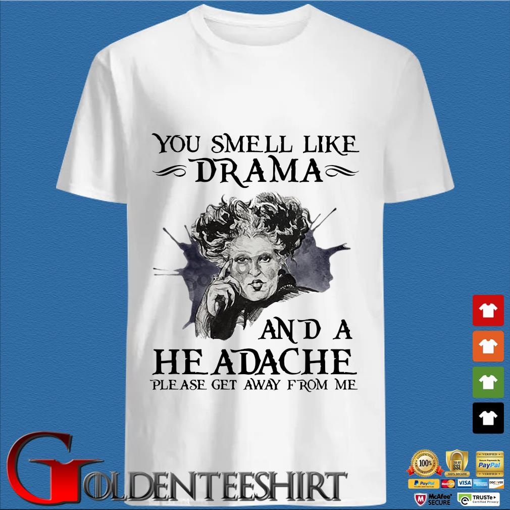 The Sanderson sister you smell like drama and a headache please get away from me shirt